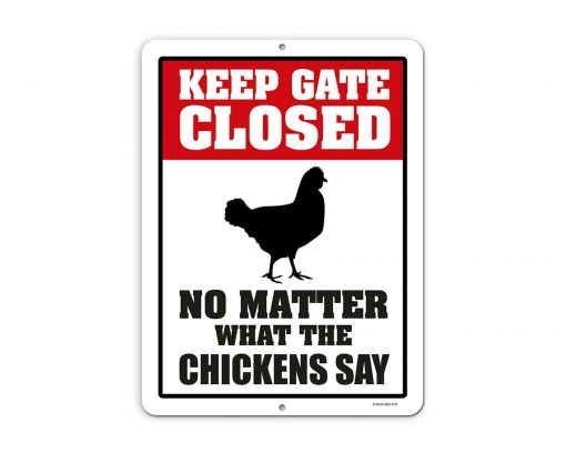 Chicken Decor, Keep Gate Closed No Matter What The Chickens Say, 9 X 12 Inch Metal Aluminum Novelty Tin Sign Decor