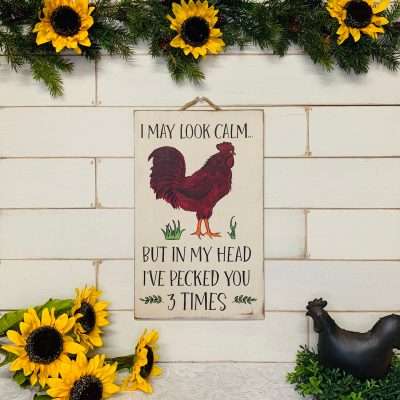 I May Look Calm But in My Head I've Pecked You 3 Times, Chicken Sign, Coop, Funny Mom Gift, Friend Kitchen Dad
